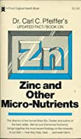 Dr. Carl C. Pfeiffer's Updated Fact/Book on Zinc and Other Micro-Nutrients