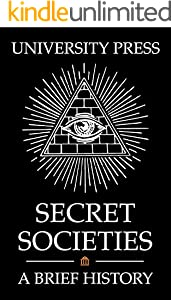 Secret Societies: A Brief History of the Illuminati, Knights Templar, Skull and Bones, Freemasons, American Mafia, Japanese Yakuza, and More (English Edition)