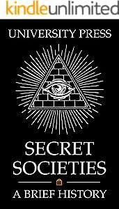 Secret Societies: A Brief History of the Illuminati, Knights Templar, Skull and Bones, Freemasons, American Mafia, Japanese Yakuza, and More (English Edition)