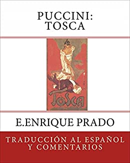 Puccini: Tosca: Traduccion al Espanol y Comentarios (Opera en Espanol) (Spanish Edition) by [Prado, E.Enrique, Illica, Luigi, Giacosa, Giuseppe]