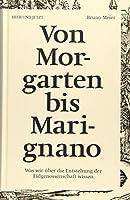 Von Morgarten bis Marignano: Was wir ueber die Entstehung der Eidgenossenschaft wissen