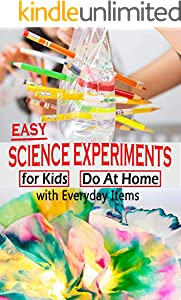 Easy Science Experiments For Kids: Do At Home With Everyday Items (English Edition)