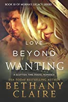 Love Beyond Wanting (Large Print Edition): A Scottish, Time Travel Romance (Morna's Legacy Series)