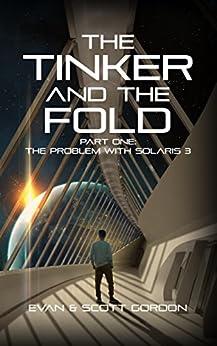 The Tinker And The Fold: Part 1 - Problem with Solaris 3 by [Gordon, Evan, Gordon, Scott]