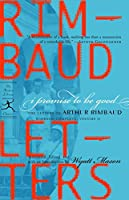 I Promise to Be Good: The Letters of Arthur Rimbaud (Modern Library Classics)