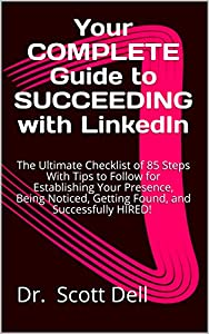 Your COMPLETE Guide to SUCCEEDING with LinkedIn: The ULTIMATE Checklist of 85 STEPS With Tips to Follow for Establishing Your Presence, Being Noticed, ... MY Success Series Book 1) (English Edition)