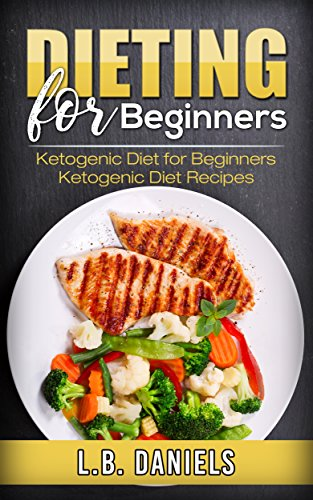 Ketogenic Diet: Dieting for Beginners: Your Guidebook about How to Lose Weight and Lose Fat using a Low Carbohydrate Diet for lasting success! (Rapid Weight Loss 6) (English Edition)