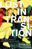 Lost in Transition: The Dark Side of Emerging Adulthood by Christian Smith Kari Christoffersen Hilary Davidson Patricia Snell Herzog(2011-09-01)