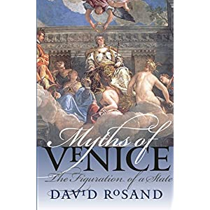 Myths of Venice: The Figuration of a State (Bettie Allison Rand Lectures in Art History (Paperback))