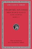 Memorable Doings and Sayings, Volume I: Books 1-5 (Loeb Classical Library)