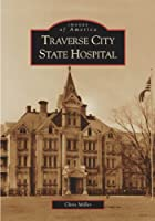 Traverse City State Hospital (Images of America)
