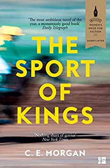 The Sport of Kings: Shortlisted for the Baileys Women's Prize for Fiction 2017 by [Morgan, C. E.]