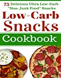 """Low Carb Snacks: 75 Delicious Ultra Low-Carb """"Non-Junk Food"""" Snack Recipes. Perfect for """"The Ketogenic Diet"""", """"Atkins Diet"""", Paleo Diet, and Low Carb Diet! ... Gluten Free Cookbook) (English Edition)"""