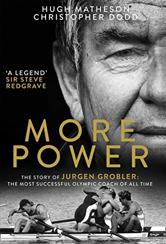 More Power: The Story of Juergen Grobler; the Most Successful Olympic Coach of All Time