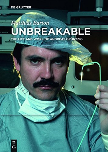 Unbreakable: The Life and Work of Andreas Grüntzig (English Edition)