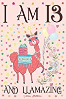 Llama Journal I am 13 and Llamazing: A Happy 13th Birthday Girl Notebook Diary for Girls | Cute Llama Sketchbook Journal for 13 Year Old Kids | Anniversary Gift Ideas for Her
