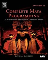 Complete Maya Programming Volume II, Volume 2: An In-depth Guide to 3D Fundamentals, Geometry, and Modeling (The Morgan Kaufmann Series in Computer Graphics)