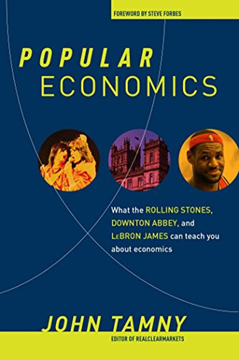発明テーブルを設定する拮抗Popular Economics: What the Rolling Stones, Downton Abbey, and LeBron James Can Teach You about Economics (English Edition)