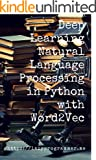 Deep Learning: Natural Language Processing in Python with Word2Vec: Word2Vec and Word Embeddings in Python and Theano (Dee...