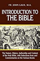 Introduction to the Bible: The Nature, History, Authorship & Content of the Holy Bible With Selections from & Commentaries on the Various Books