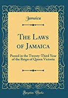 The Laws of Jamaica: Passed in the Twenty-Third Year of the Reign of Queen Victoria (Classic Reprint)