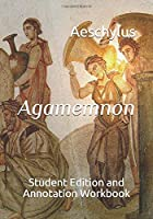 Agamemnon: Student Edition and Annotation Workbook