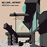We Love... Detroit (Compiled by Derrick May & Jimmy Edgar)
