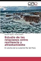 Estudio de las relaciones entre resiliencia y afrontamiento: En adultos de la ciudad de Mar del Plata