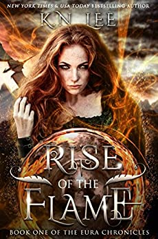 Rise of the Flame: An Epic Fantasy Adventure (The Eura Chronicles Book 1) by [Lee, K.N.]
