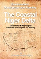 The Coastal Niger Delta: Environmental Development and Planning