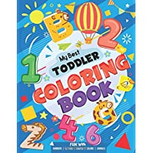 My Best Toddler Coloring Book - Fun with Numbers, Letters, Shapes, Colors, Animals: Big Activity Workbook for Toddlers & Kids Ages 1, 2, 3, 4 & 5 for Kindergarten & Preschool Prep Success