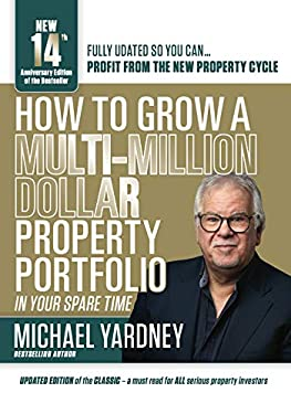 How To Grow A Multi-Million Dollar Property Portfolio - in your spare time: 14th Anniversary Edition