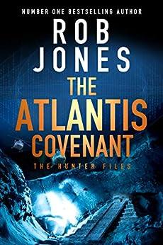 The Atlantis Covenant (The Hunter Files Book 1) by [Jones, Rob]
