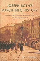 Joseph Roth's Marching into History: From the Early Novels of Joseph Roth to Radetzkymarsch and Die Kapuzinergruft (Studies in German Literature, Linguistics, and Culture)