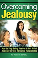 Overcoming Jealousy: How to Stop Being Jealous and Get Rid of Jealousy in Your Romantic Relationship [並行輸入品]