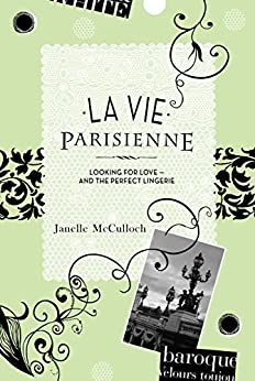 La Vie Parisienne: Looking for Love - And the Perfect Lingerie by [McCulloch, Janelle]