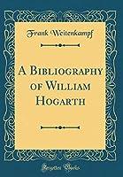 A Bibliography of William Hogarth (Classic Reprint)