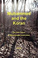Muhammad and the Koran: The Twin Towers of Muhammaden Imperialism