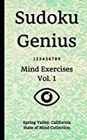 Sudoku Genius Mind Exercises Volume 1: Spring Valley, California State of Mind Collection