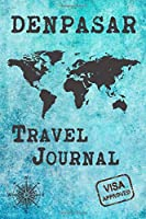 Denpasar Travel Journal: Notebook 120 Pages 6x9 Inches - City Trip Vacation Planner Travel Diary Farewell Gift Holiday Planner