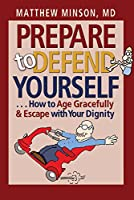 Prepare to Defend Yourself: How to Age Gracefully & Escape With Your Dignity