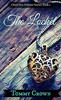 The Locket: you just have to believe... (Cloud Nine Bedtime Stories Book 2) by [Crown, Tommy]