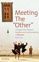 "Meeting the ""Other"": Living in the Present: Gender and Sustainability in Bhutan"