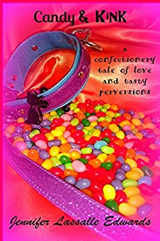 Candy & Kink: a confectionery tale of love and tasty perversions by [Edwards, Jennifer Lassalle]
