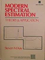 Modern Spectral Estimation: Theory and Application/Book and Disk (Prentice-Hall signal processing series)