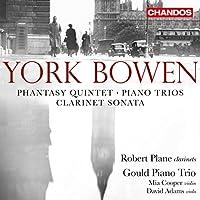 York Bowen: Phantasy Quintet; Piano Triios; Clarin