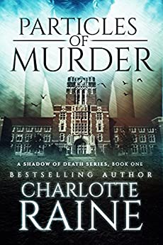 Particles of Murder (A Shadow of Death Romantic Suspense Series Book 1) by [Raine, Charlotte]