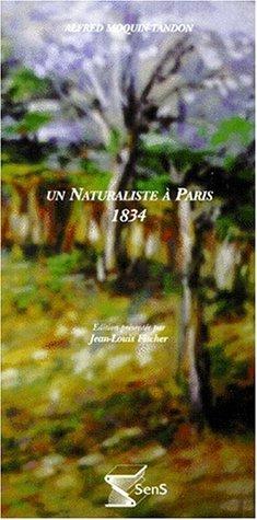 Un naturaliste à Paris, 1834: Notes sur mon séjour à Paris, mon premier voyage à Paris en 1834, du 4 septembre au 23 octobre