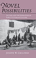 Novel Possibilities: Fiction and the Formation of Early Victorian Culture (New Cultural Studies)