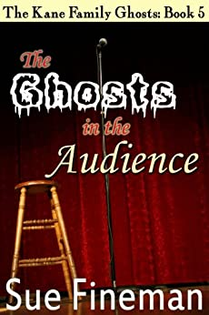 The Ghosts in the Audience (The Kane Family Ghosts Book 5) by [Fineman, Sue]